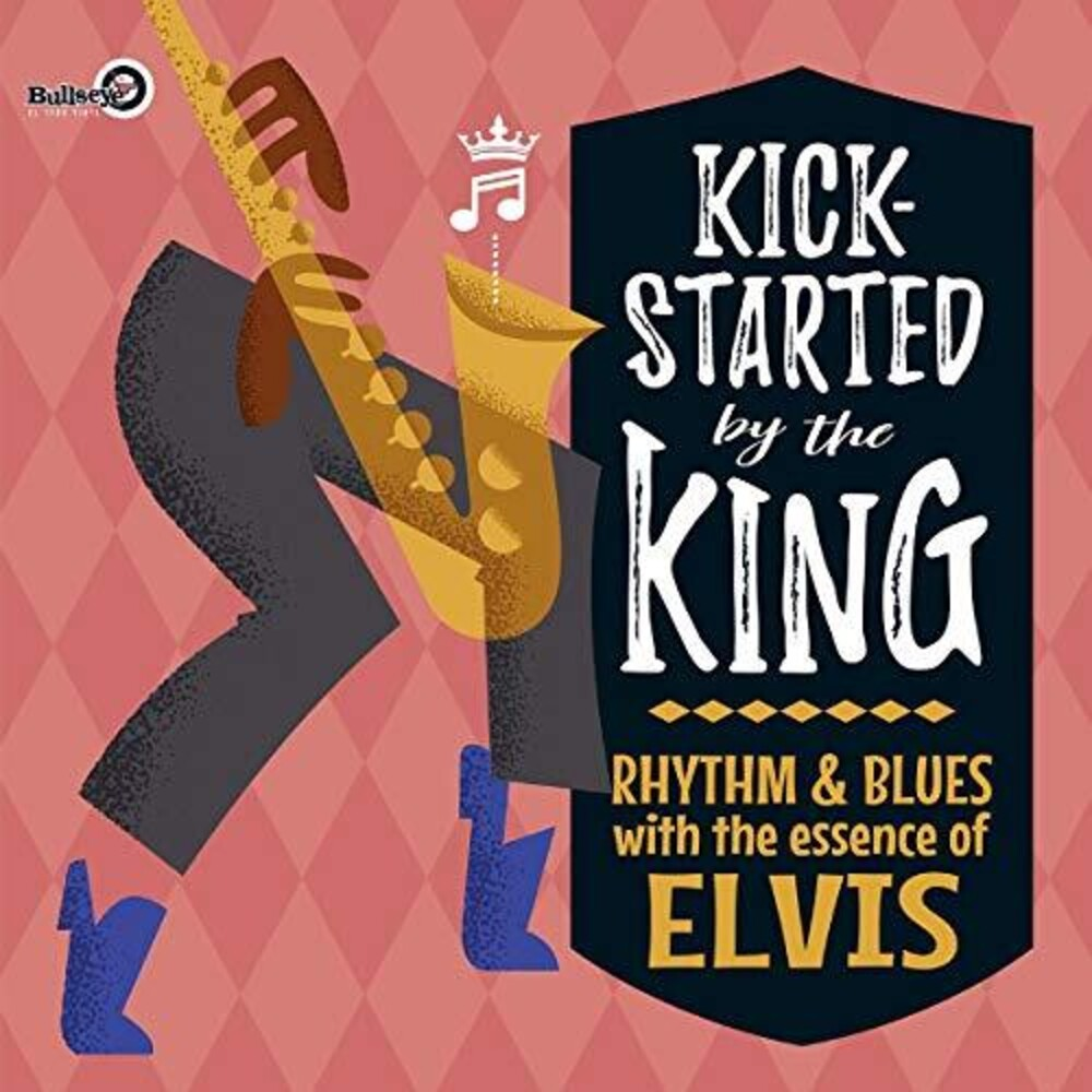 Kick-Started By The King Rhythm & Blues With The - Kick-Started By The King: Rhythm & Blues With The