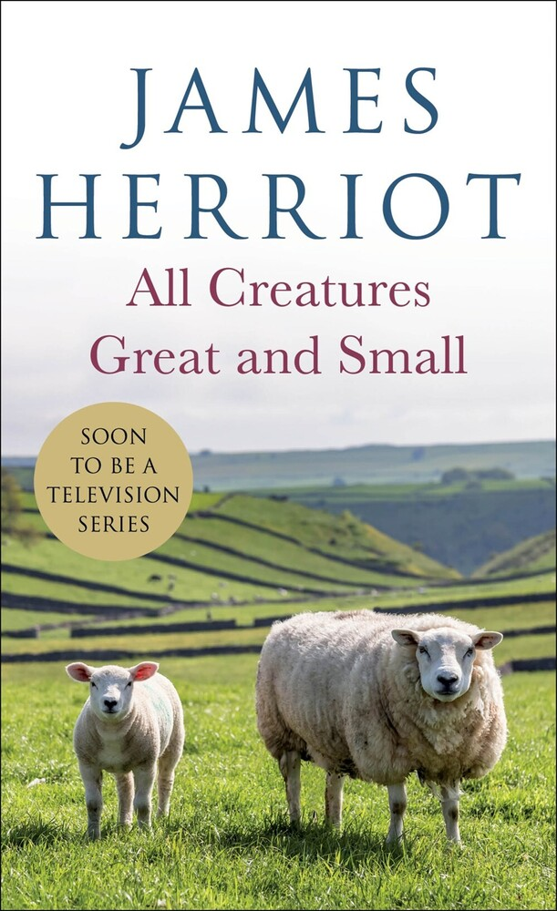 Herriot, James - All Creatures Great and Small: The Warm and Joyful Memoirs of the World's Most Beloved Animal Doctor