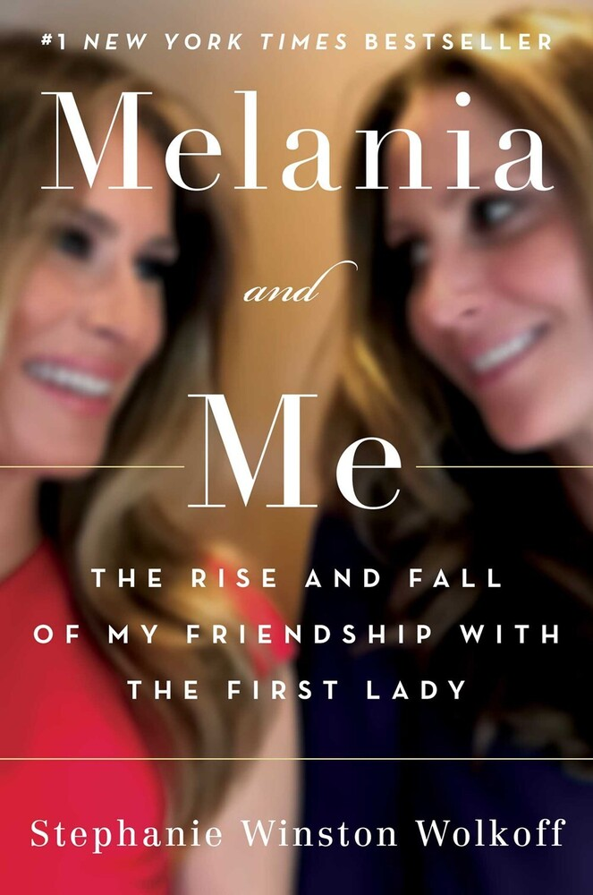 Wolkoff, Stephanie Winston - Melania and Me: The Rise and Fall of My Friendship with the First Lady