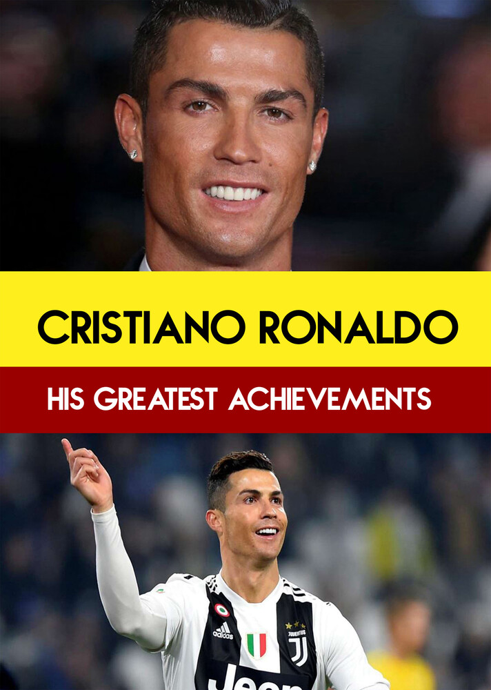 - Cristiano Ronaldo : His Greatest Achievements