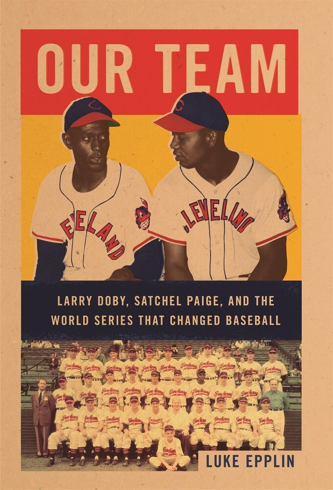 - Our Team: Satchel Paige, Larry Doby, and the World Series That ChangedBaseball