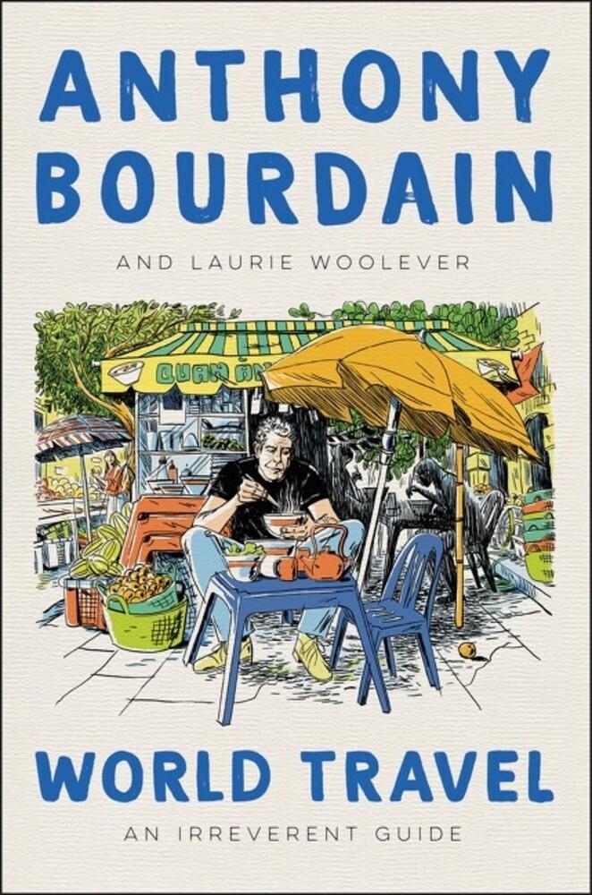 Bourdain, Anthony - World Travel: An Irreverent Guide