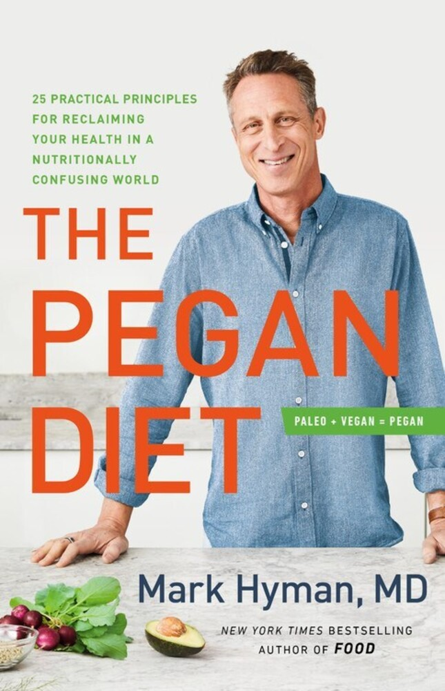 Hyman, Mark - The Pegan Diet: 25 Practical Principles for Reclaiming Your Health ina Nutritionally Confusing World