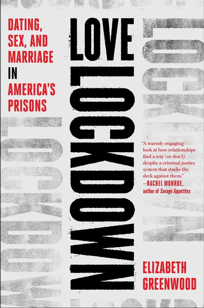 Greenwood, Elizabeth - Love Lockdown: Dating, Sex, and Marriage in America's Prisons