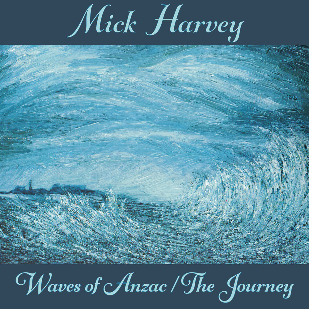 Mick Harvey - Waves Of Anzac (Music From The Documentary) / The Journey