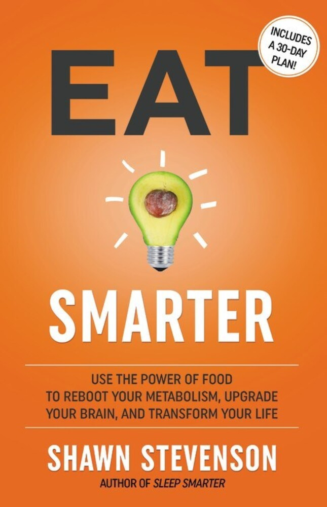 - Eat Smarter: Use the Power of Food to Reboot Your Metabolism, UpgradeYour Brain, and Transform Your Life