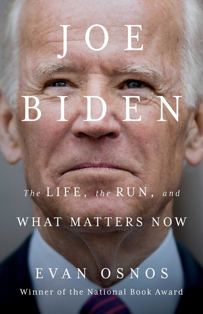 Osnos, Evan - Joe Biden: The Life, the Run, and What Matters Now