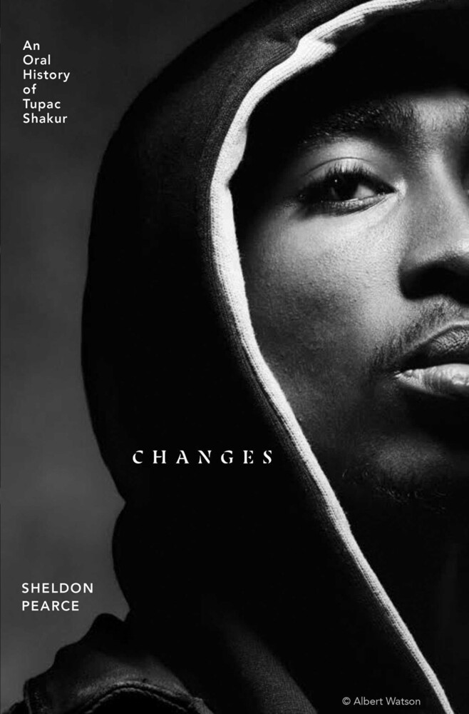 Pearce, Sheldon - Changes: An Oral History of Tupac Shakur
