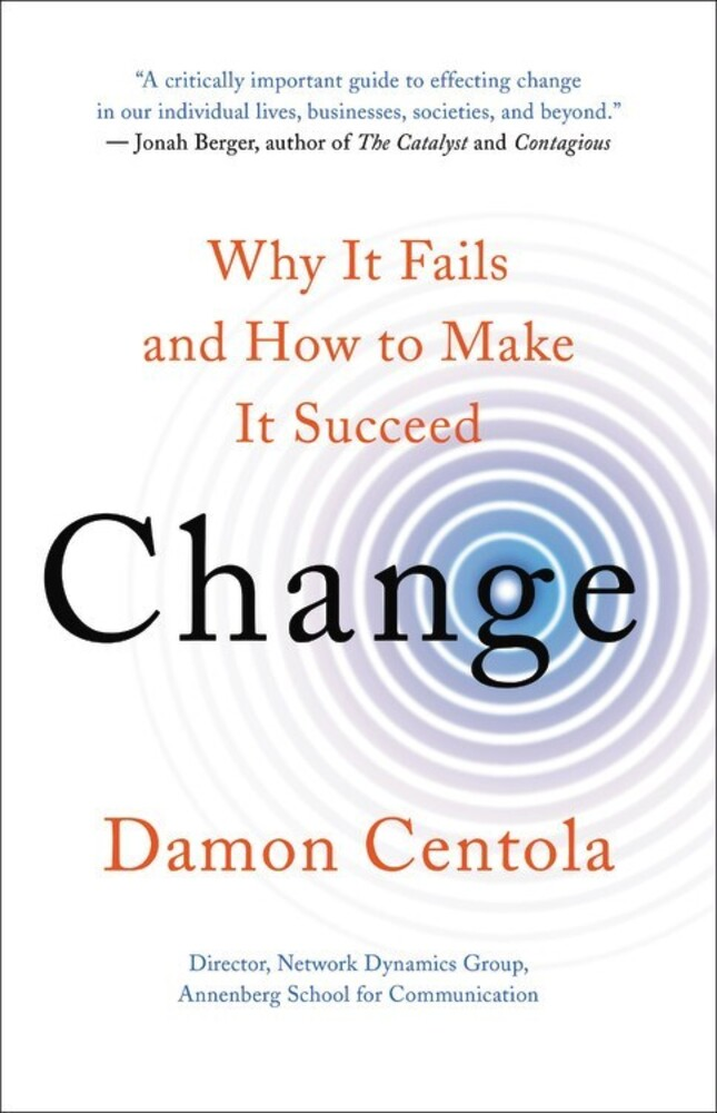 Centola, Damon - Change: Why It Fails and How to Make It Succeed