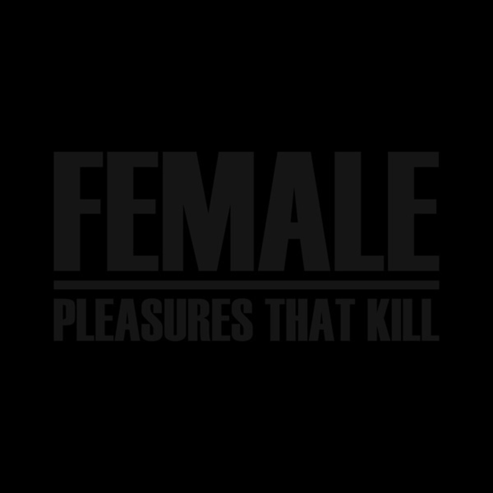 Female - Pleasures That Kill (Box) (Can)
