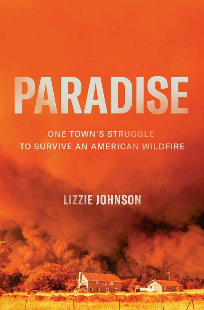 Johnson, Lizzie - Paradise: One Town's Struggle to Survive an American Wildfire