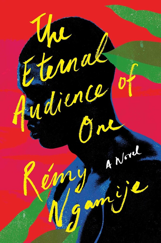 Ngamije, Remy - The Eternal Audience of One: A Novel