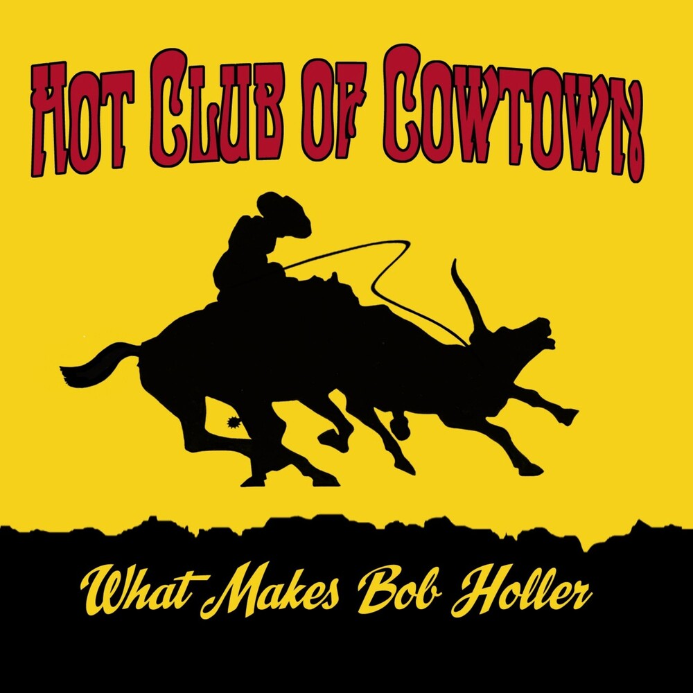 Hot Club Of Cowtown - What Makes Bob Holler (Uk)
