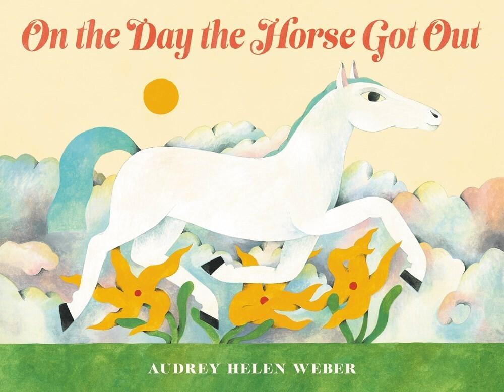 Audrey Weber  Helen - On The Day The Horse Got Out (Hcvr) (Ser)