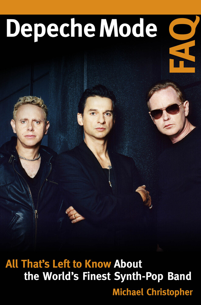 Christopher, Michael - Depeche Mode FAQ: All That's Left to Know About the World's Finest Synth-Pop Band