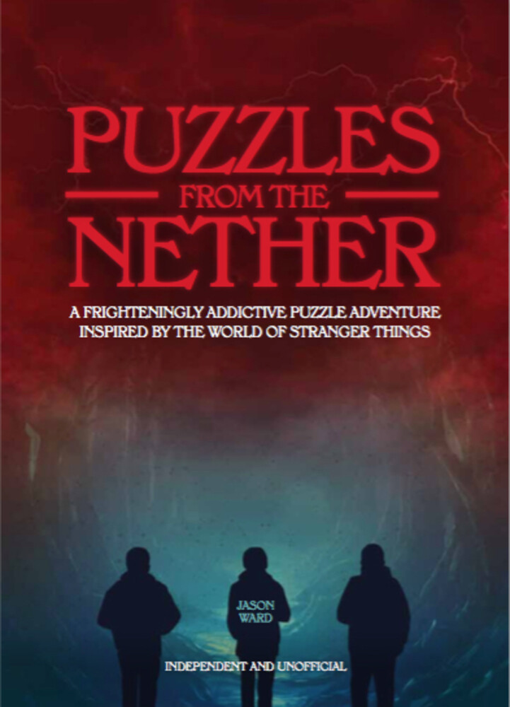 Ward, Jason - Puzzles from the Nether: A frighteningly addictive puzzle adventureinspired by the world of Stranger Things