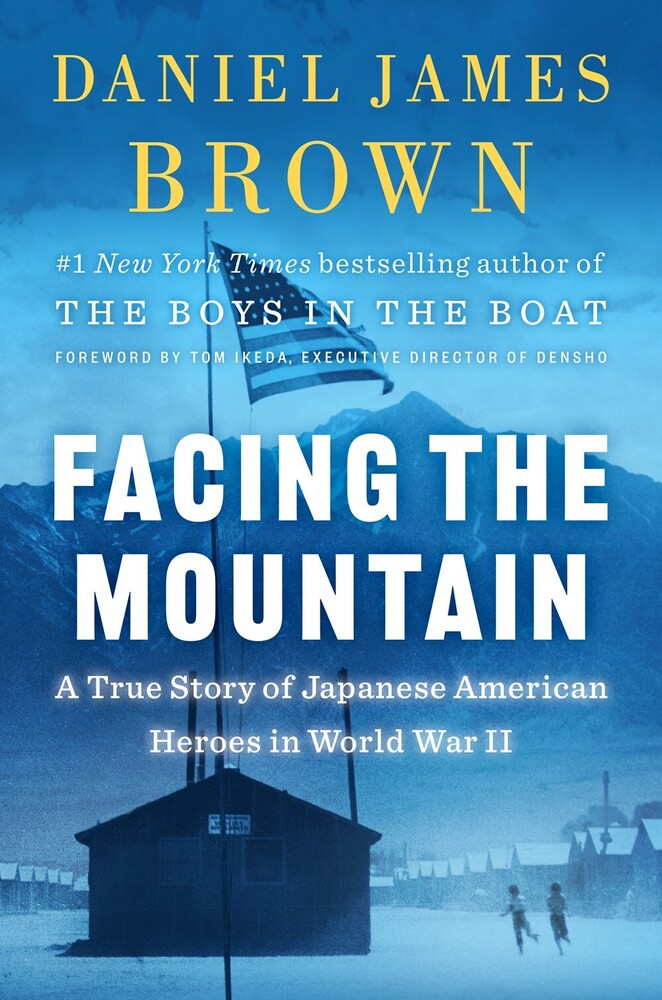 Brown, Daniel James - Facing the Mountain: A True Story of Japanese American Heroes in WorldWar II