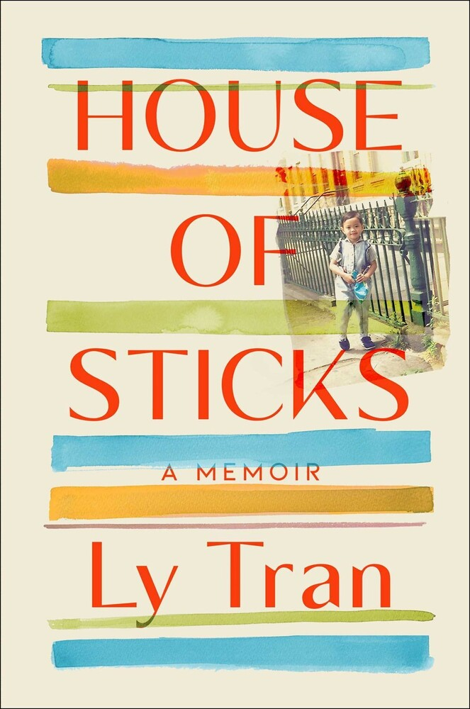 Tran, Ly - House of Sticks: A Memoir