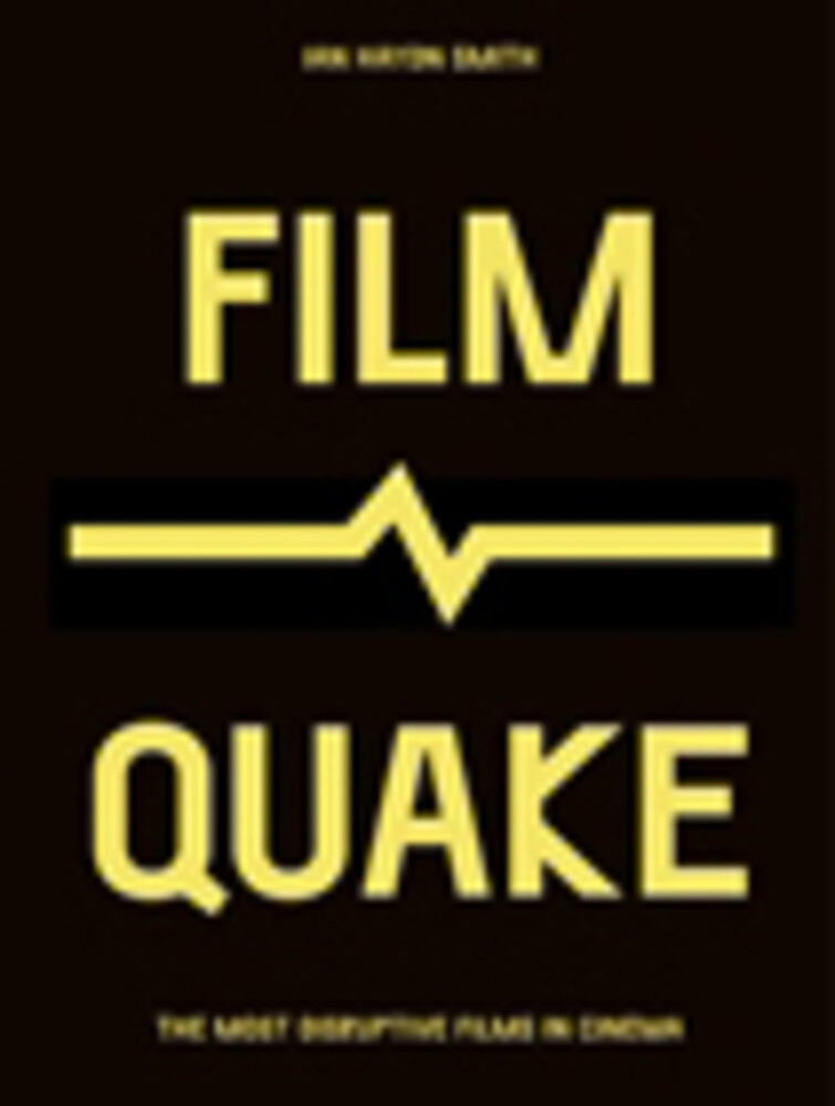 Smith, Ian Haydn - FilmQuake: The Most Disruptive Films in Cinema