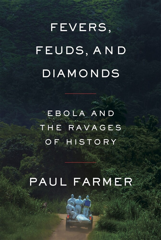 Farmer, Paul - Fevers, Feuds, and Diamonds: Ebola and the Ravages of History