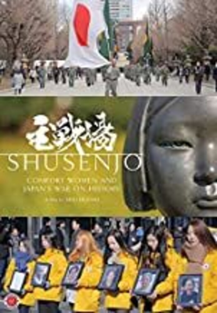 Shusenjo: Japan's War on History - Shusenjo: Comfort Women and Japan's War on History