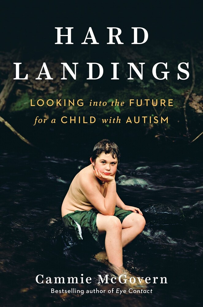Cammie Mcgovern - Hard Landings: Looking Into the Future for a Child With Autism