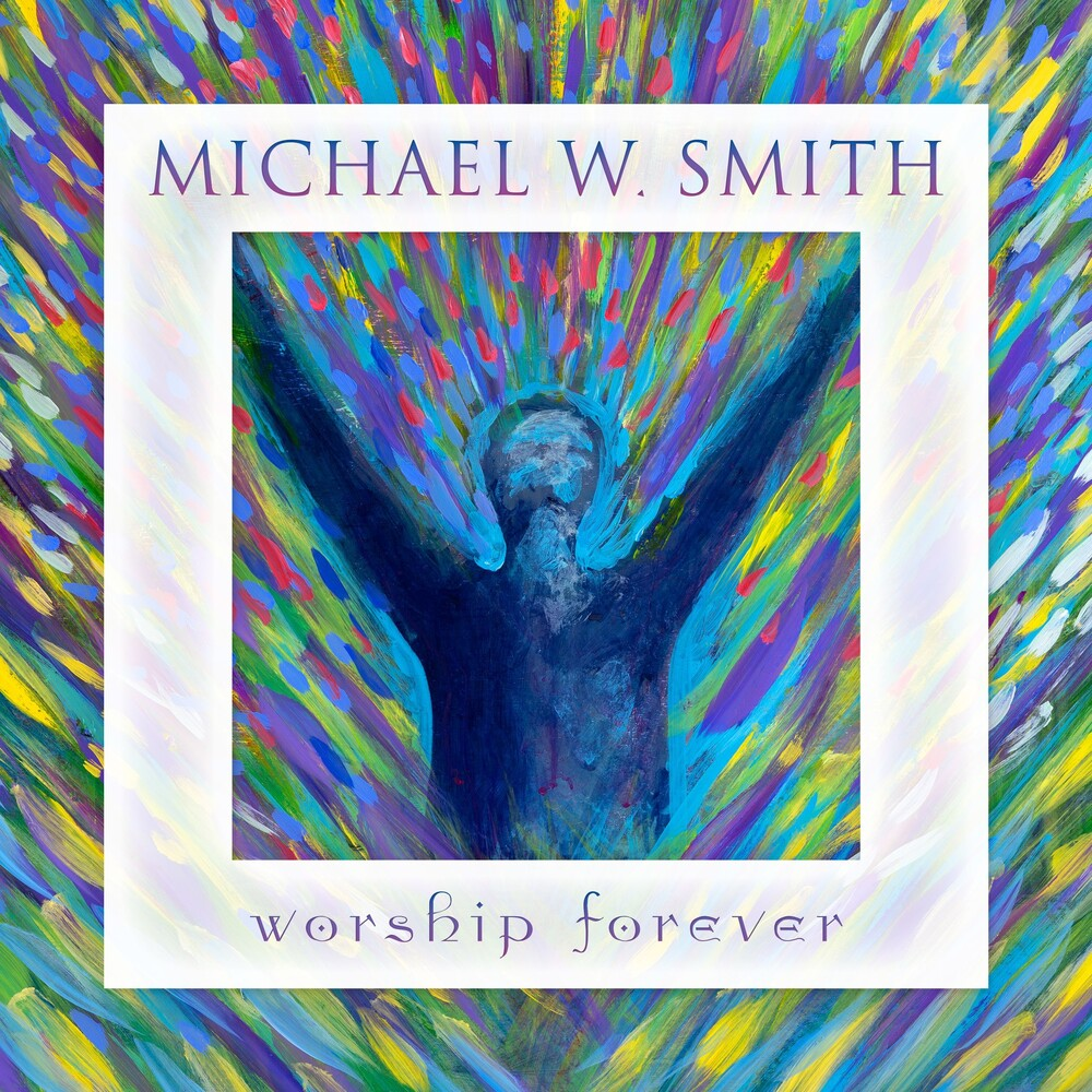 Michael Smith  W - Worship Forever