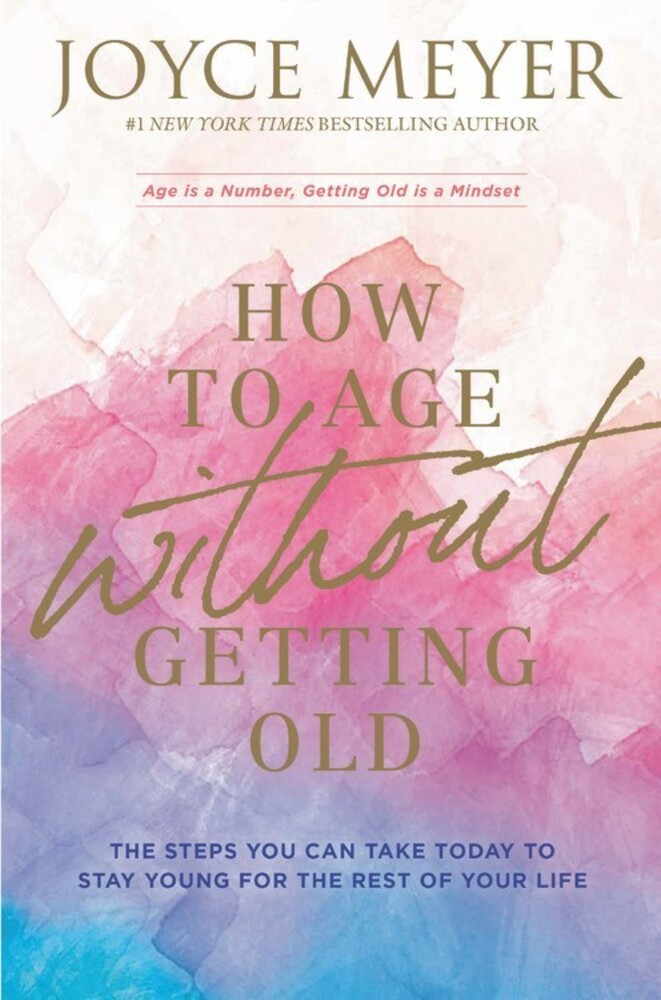 - How to Age Without Getting Old: The Steps You Can Take Today to StayYoung for the Rest of Your Life