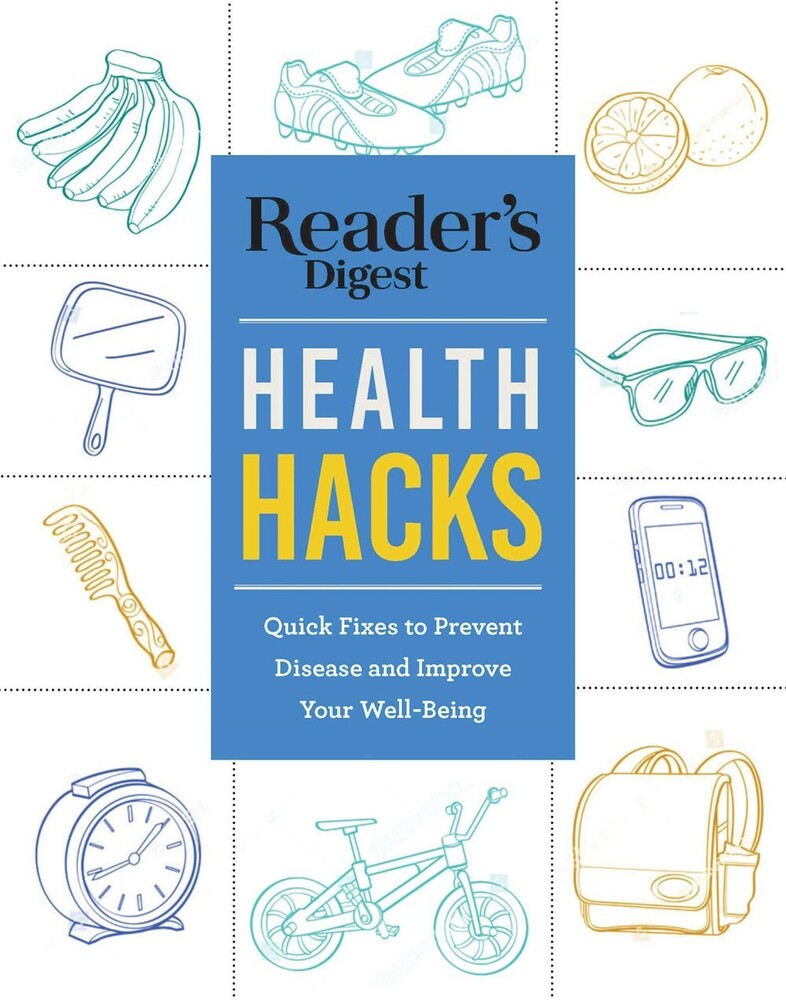 - Reader's Digest Everyday Health Hacks: Quick Fixes to Prevent Diseaseand Improve Wellbeing