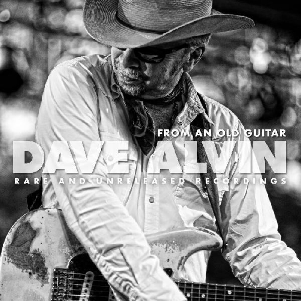 Dave Alvin - From An Old Guitar: Rare & Unreleased Recordings