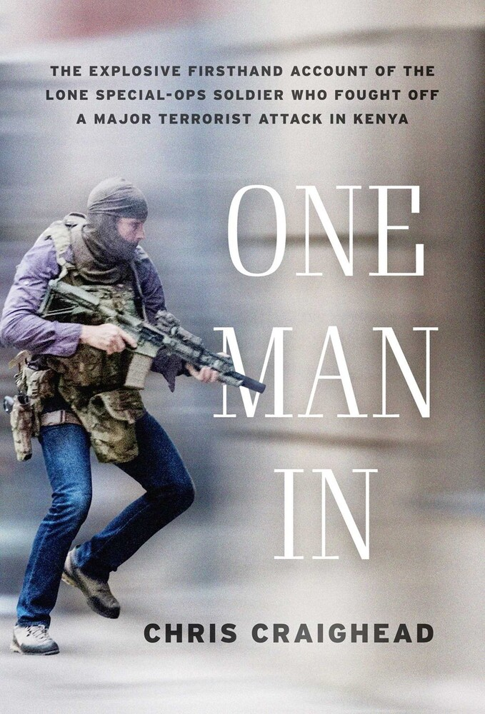 Craighead, Chris - One Man In: The Explosive Firsthand Account of the Lone Special-OpsSoldier Who Fought Off a Major Terrorist Attack in Kenya
