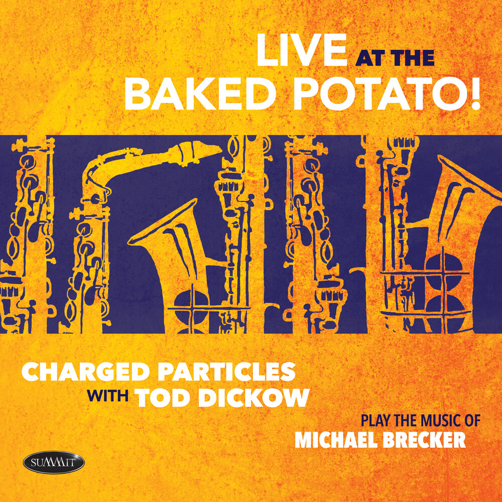 Charged Particles with Tod Dickow - Play The Music Of Michael Brecker - Live At The Baked Potatoe