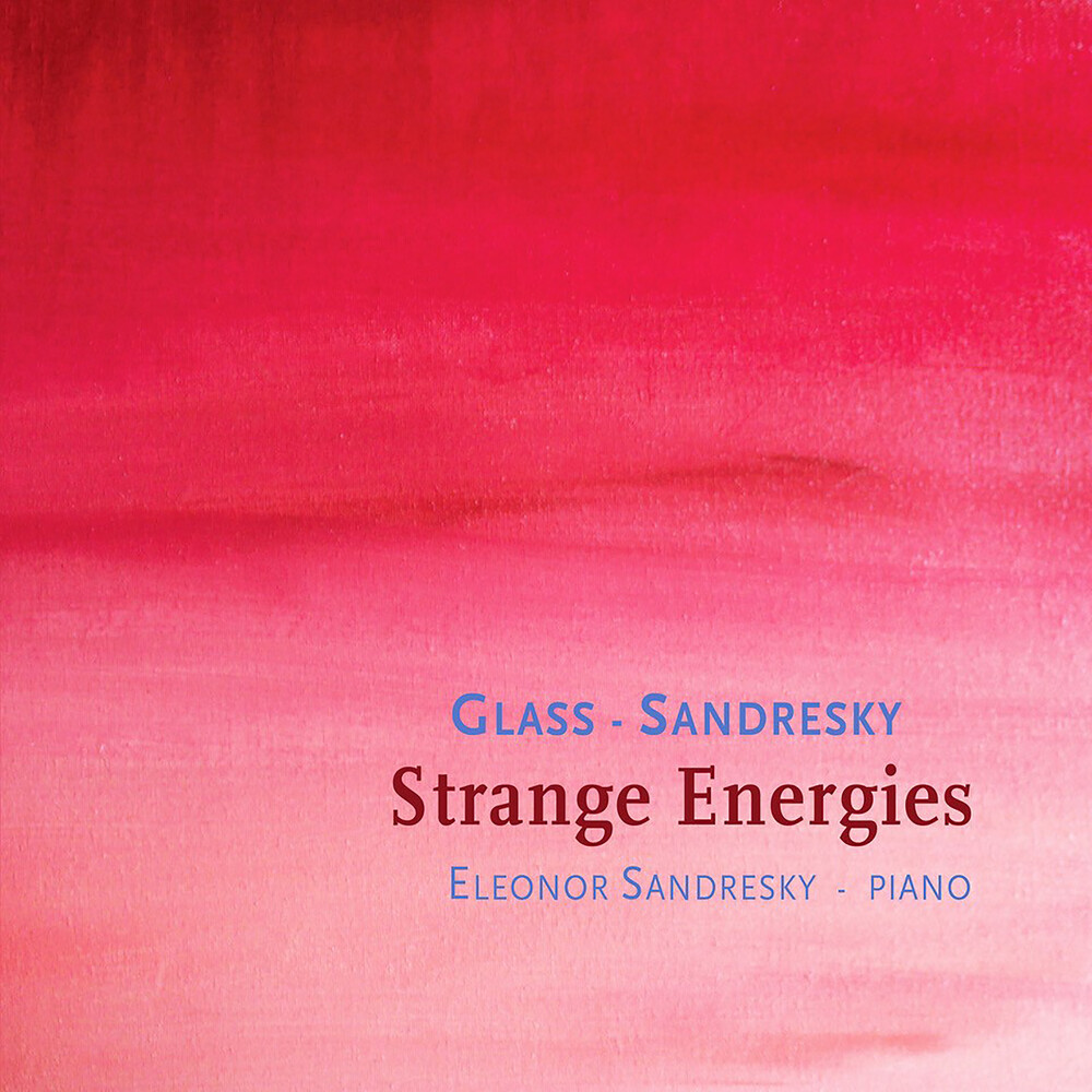 Eleonor Sandresky - Glass/Sandresky: Strange Energies