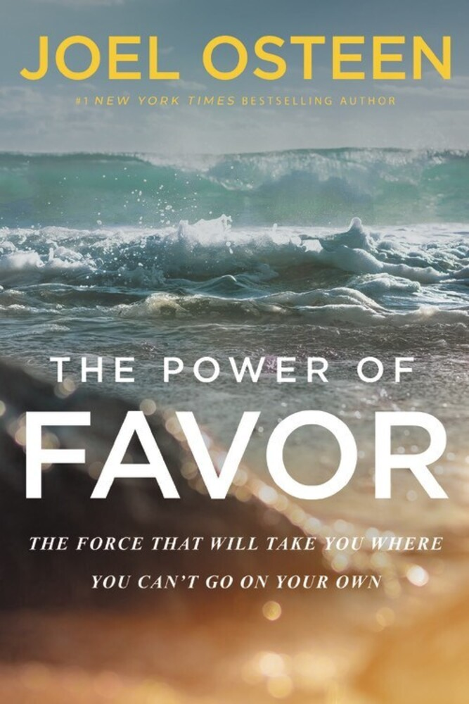 Osteen, Joel - The Power of Favor: The Force That Will Take You Where You Can't Go onYour Own