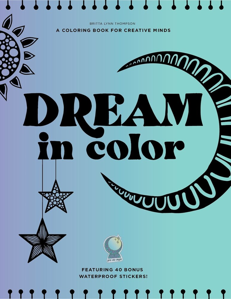 Thompson, Brita Lynn - Dream in Color: An Inspirational Coloring Book with Sticker Sheets