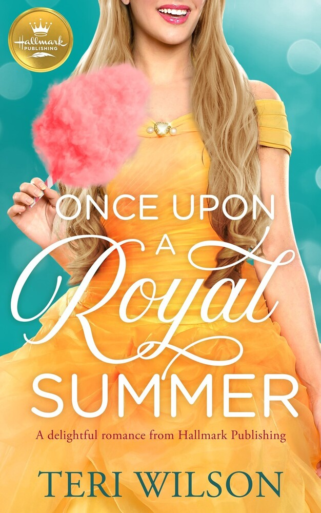 Wilson, Teri - Once Upon a Royal Summer: A delightful royal romance from HallmarkPublishing