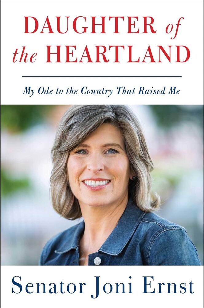 Ernst, Joni - Daughter of the Heartland: My Ode to the Country that Raised Me