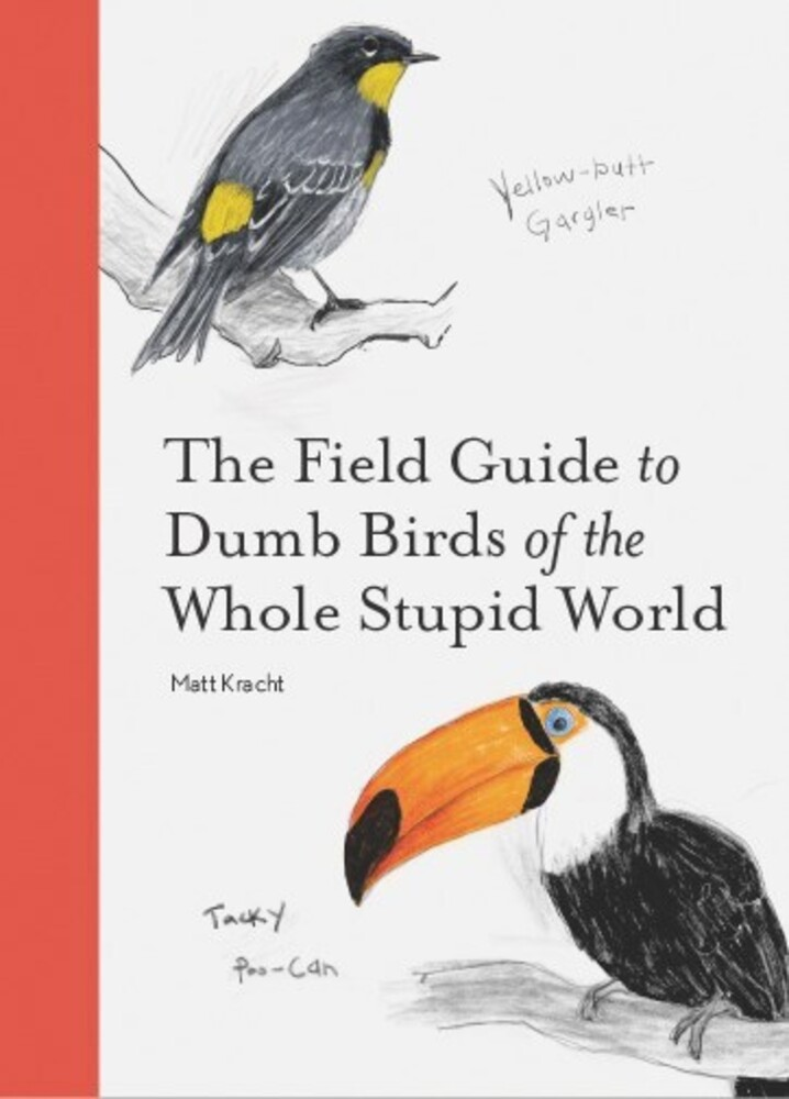 Matt Kracht - Field Guide To Dumb Birds Of The Whole Stupid