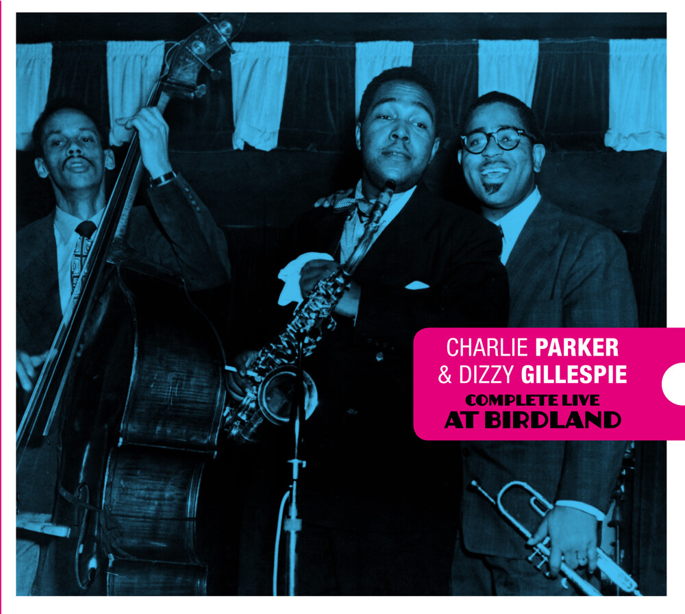 Charlie Parker / Gillespie,Dizzy - Complete Live At Birdland [Deluxe Digipak With Bonus Tracks]