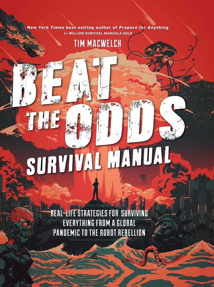 Macwelch, Tim - Beat the Odds Survival Manual: Real-life Strategies for SurvivingEverything from a Global Pandemic to the Robot Rebellion