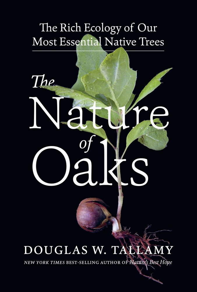 Tallamy, Douglas W - The Nature of Oaks: The Rich Ecology of Our Most Essential Native Trees
