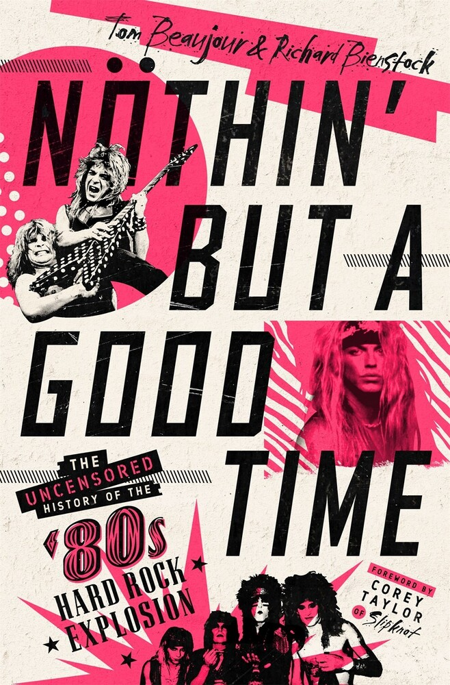 Tom Beaujour  / Bienstock,Richard - Nothin' But a Good Time: The Uncensored History of the '80s Hard RockExplosion