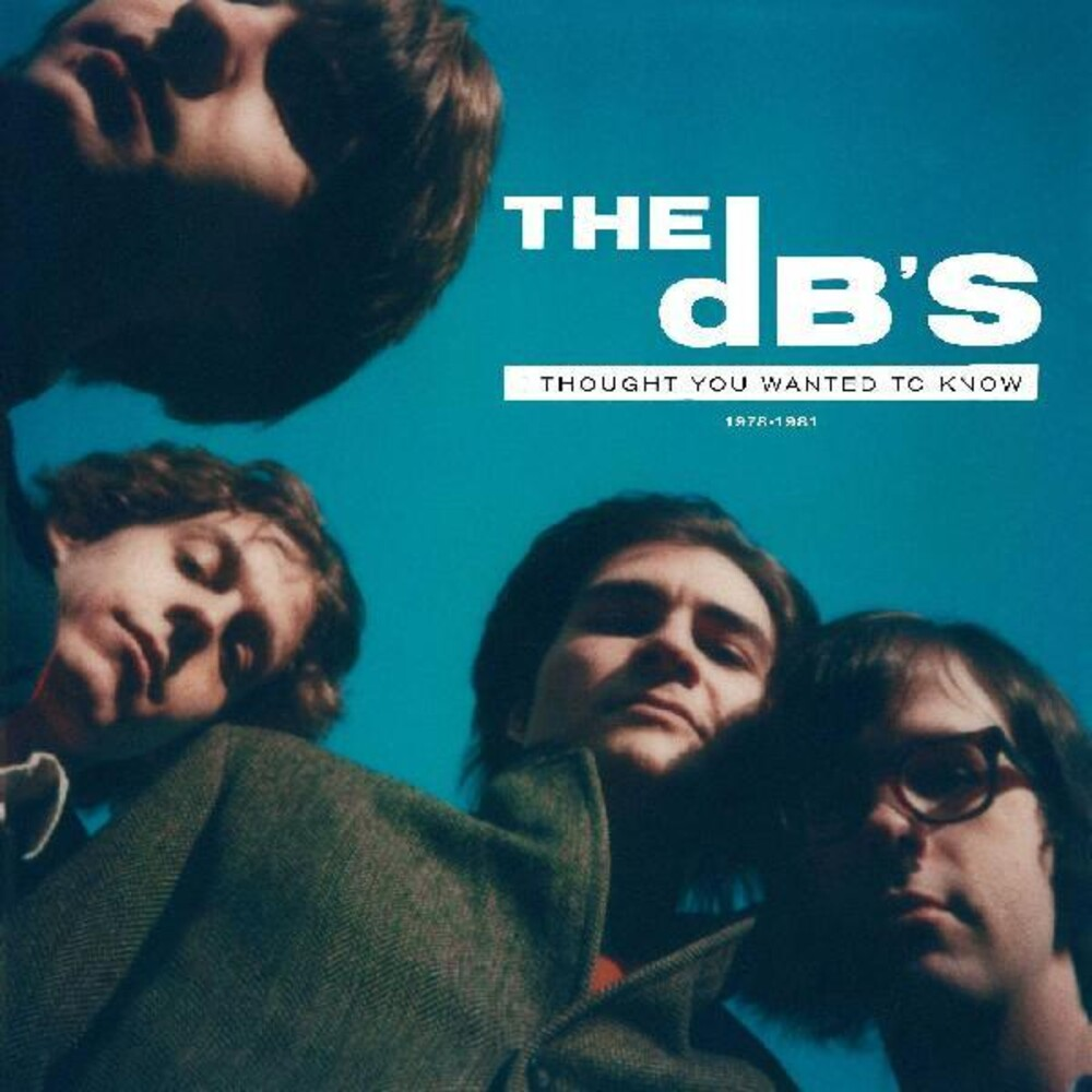 Db's - I Thought You Wanted To Know: 1978-1981