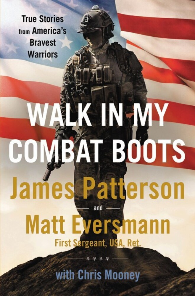 Patterson, James / Eversmann, Matt - Walk in My Combat Boots: True Stories from America's Bravest Warriors