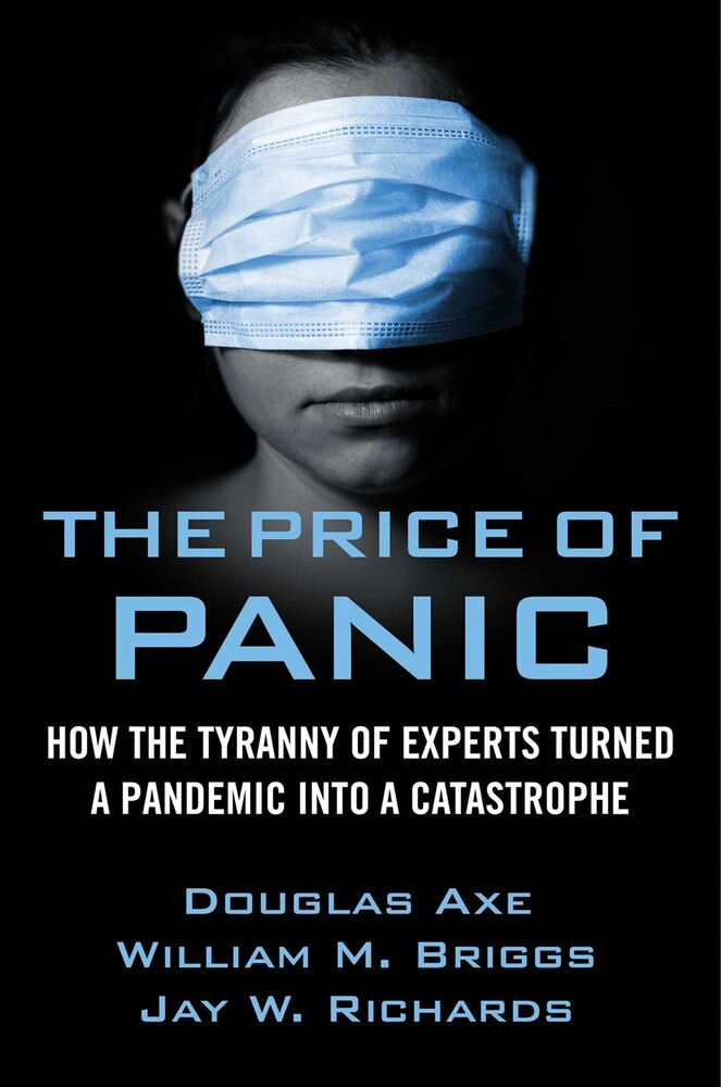 - The Price of Panic: How the Tyranny of Experts Turned a Pandemic intoa Catastrophe