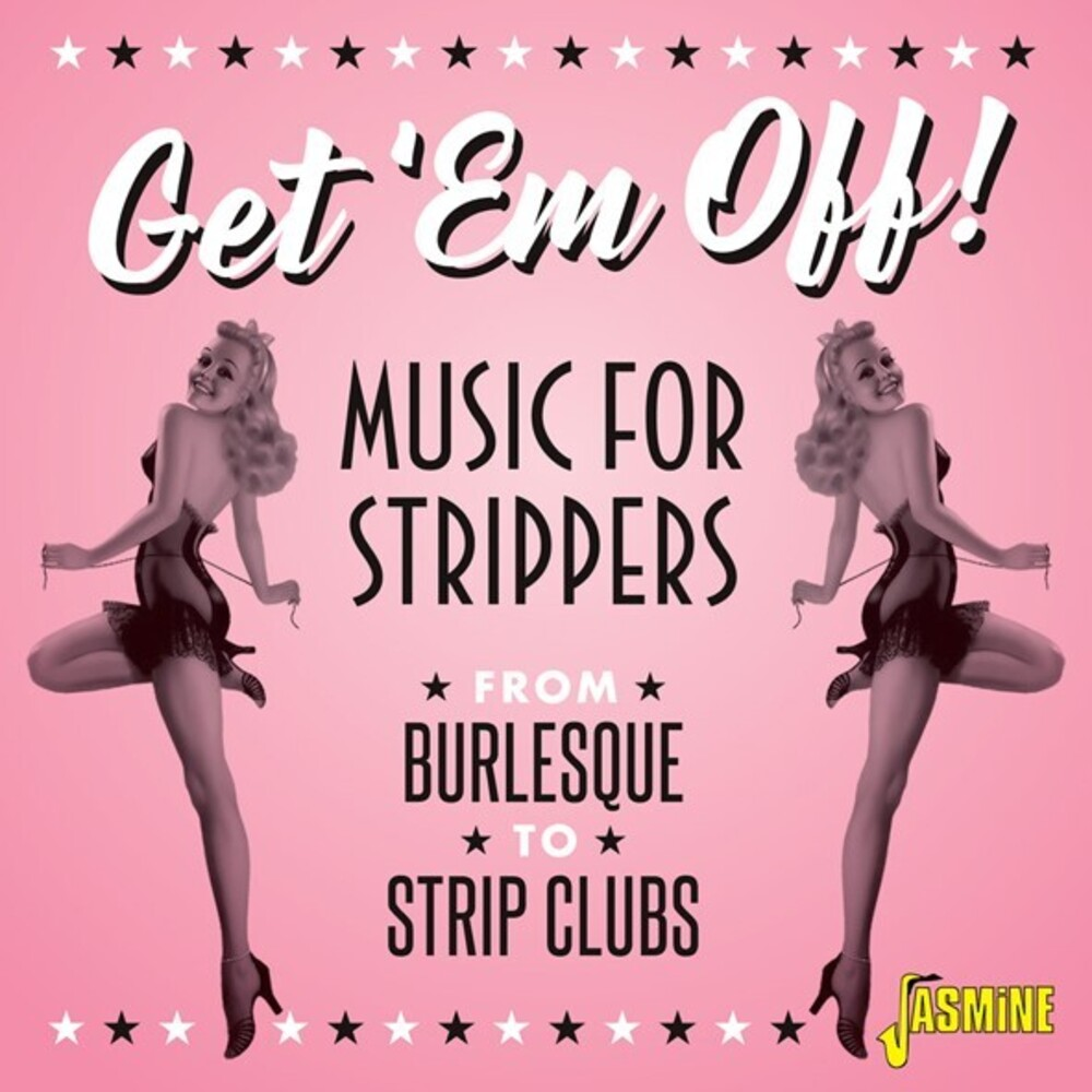 Various Artists - Get 'Em Off! Music For Strippers - From Burlesque To Strip Clubs /Various