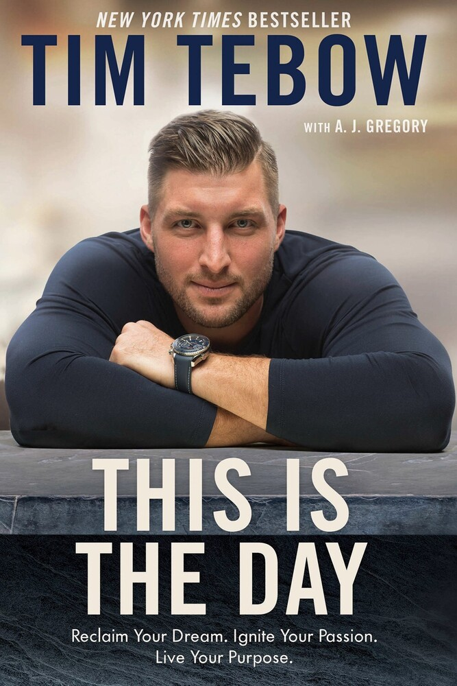 Tebow, Tim - This Is the Day: Reclaim Your Dream. Ignite Your Passion. Live YourPurpose.