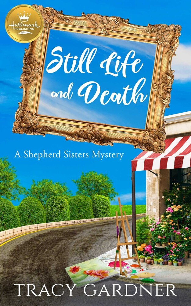 Gardner, Tracy - Still Life and Death: A Shepherd Sisters Mystery from HallmarkPublishing