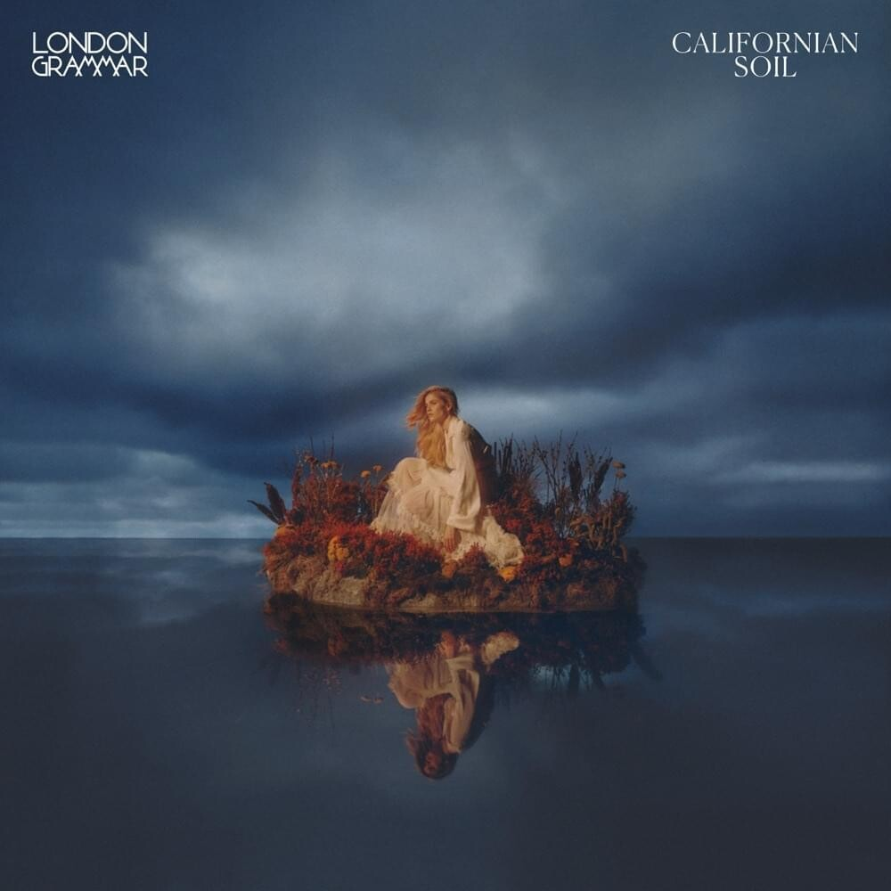 London Grammar - Californian Soil (Uk)