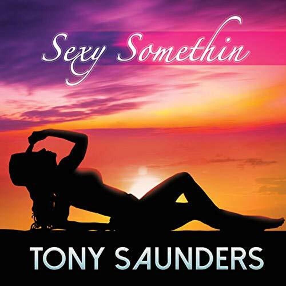 Tony Saunders - Sexy Somethin